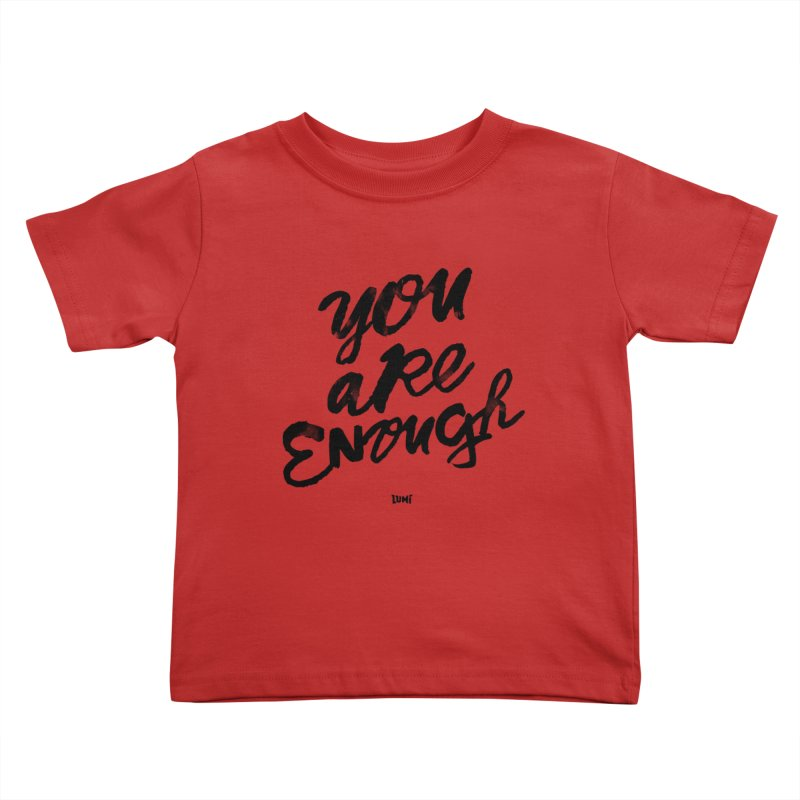 You Are Enough Kids Toddler T-Shirt by Lumi