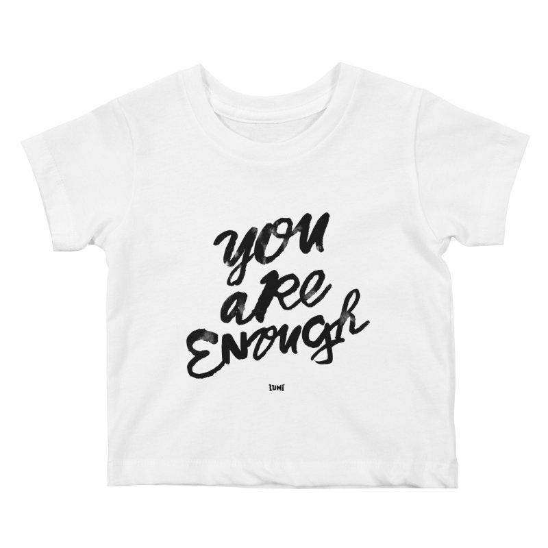 You Are Enough Kids Baby T-Shirt by Lumi