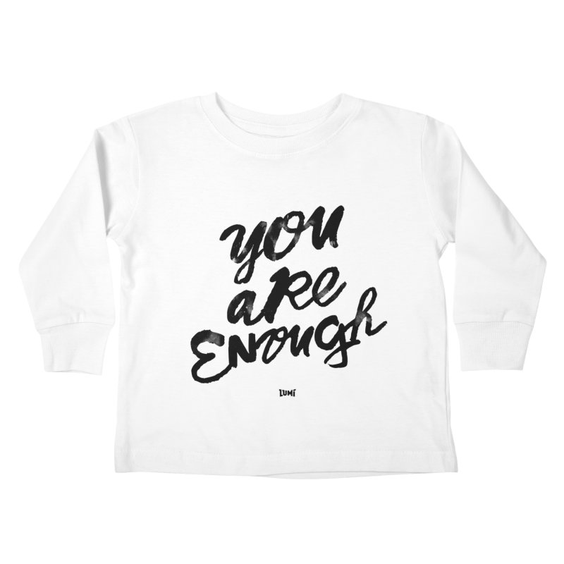 You Are Enough Kids Toddler Longsleeve T-Shirt by Lumi