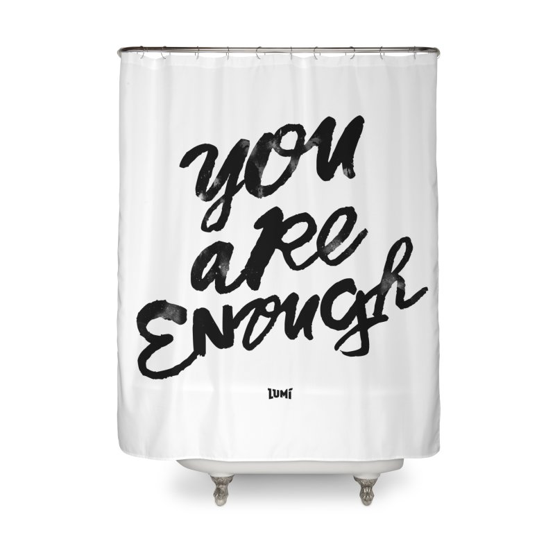 You Are Enough Home Shower Curtain by Lumi
