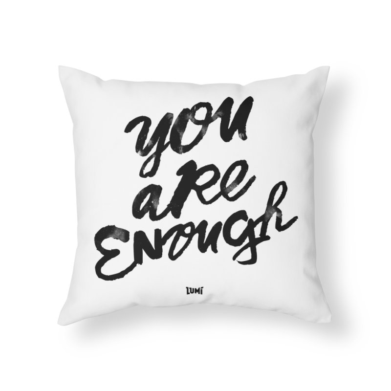 You Are Enough Home Throw Pillow by Lumi
