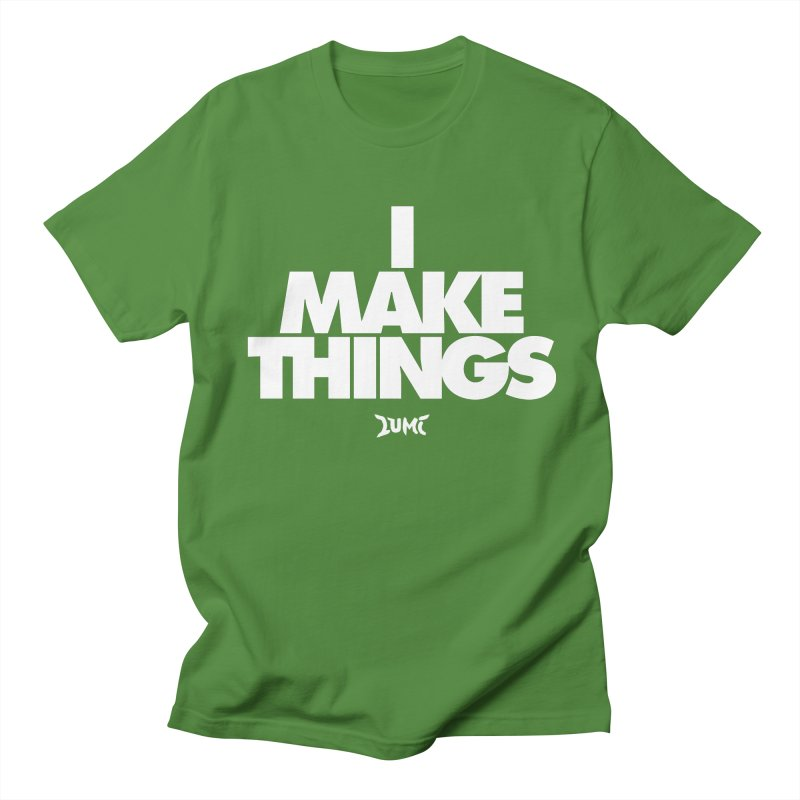 I Make Things Women's Unisex T-Shirt by Lumi