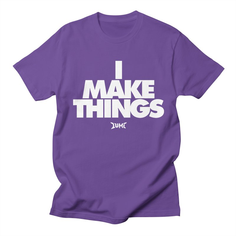 I Make Things Women's Regular Unisex T-Shirt by Lumi