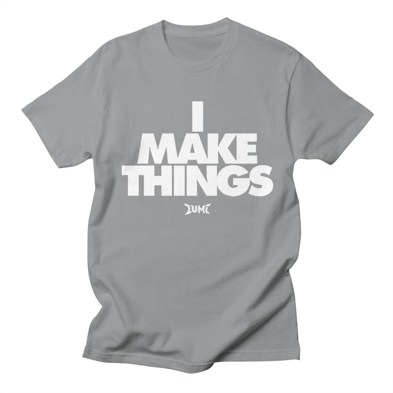 I Make Things Women's Unisex T-Shirt by Lumi