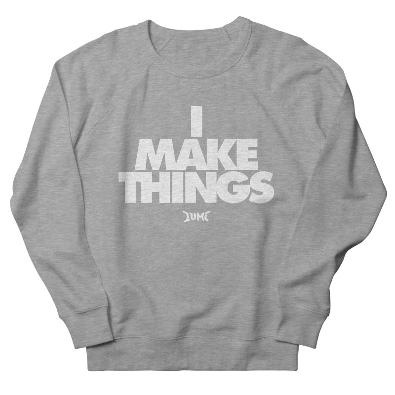 I Make Things Men's French Terry Sweatshirt by Lumi