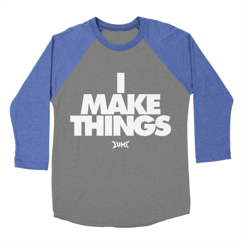 I Make Things Women's Baseball Triblend T-Shirt by Lumi