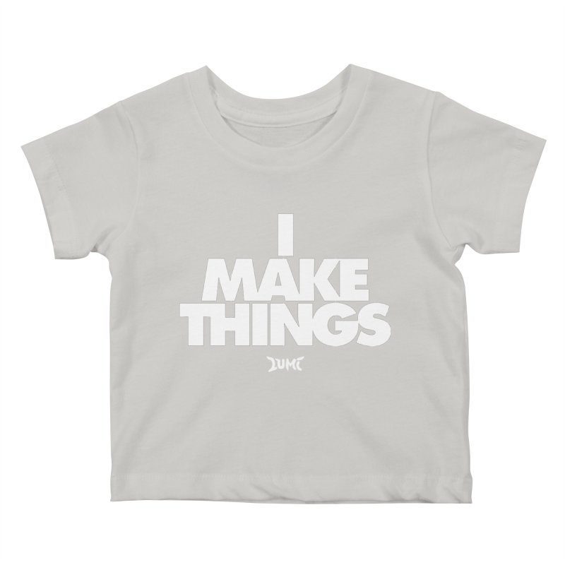 I Make Things Kids Baby T-Shirt by Lumi