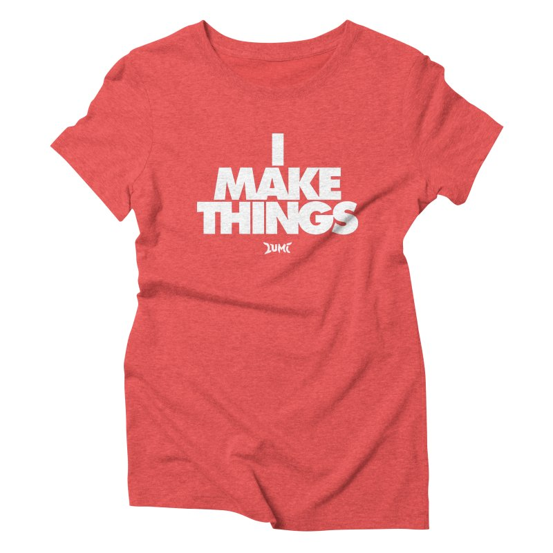I Make Things Women's Triblend T-Shirt by Lumi