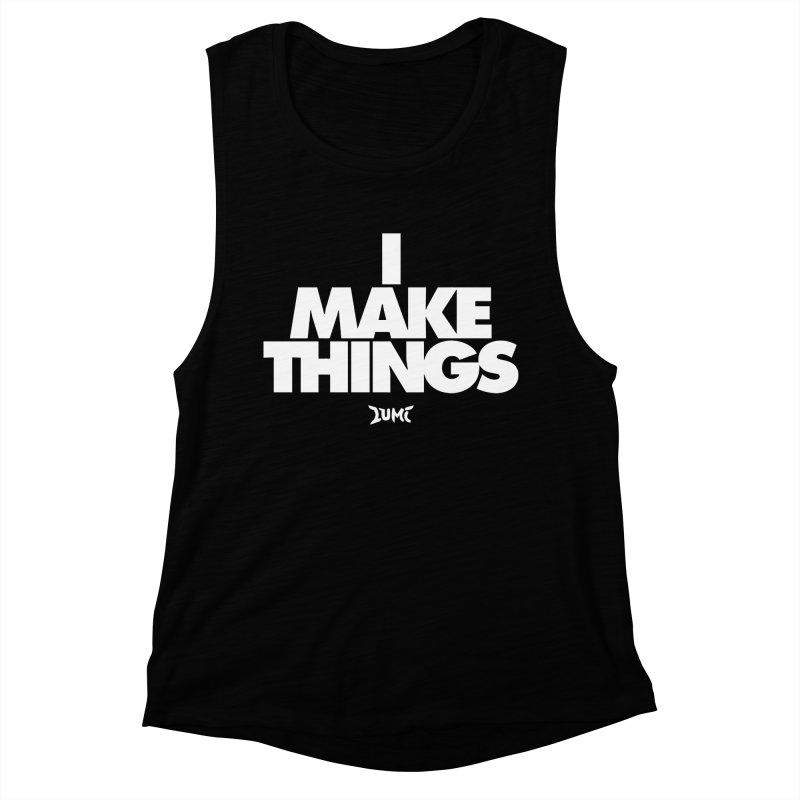 I Make Things Women's Muscle Tank by Lumi