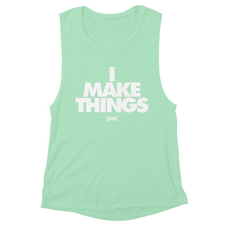 I Make Things Women's Muscle Tank by Lumi