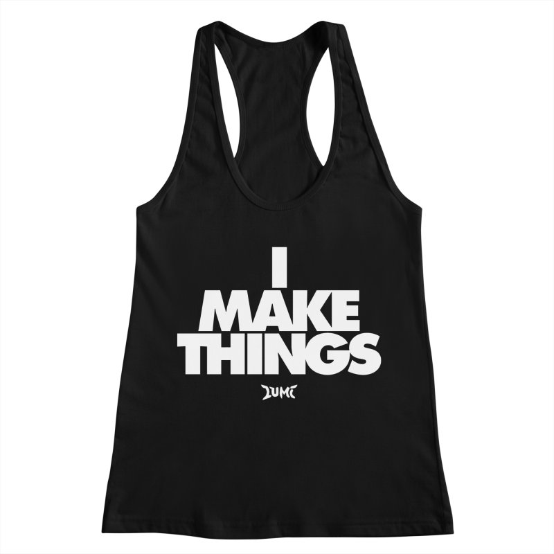 I Make Things Women's Racerback Tank by Lumi