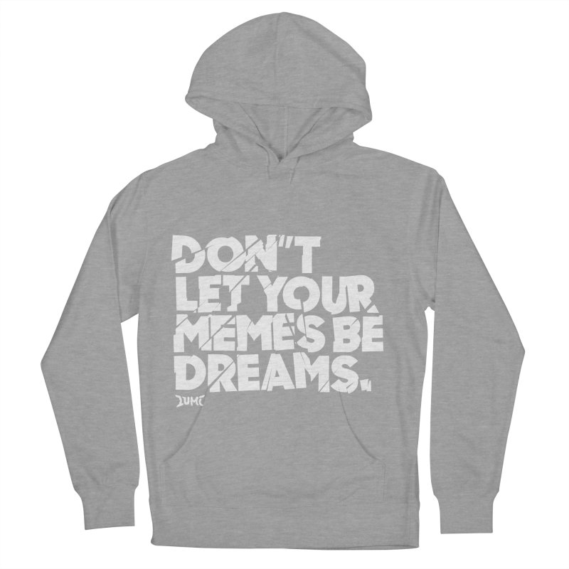 Don't Let Your Memes Be Dreams Women's Pullover Hoody by Lumi