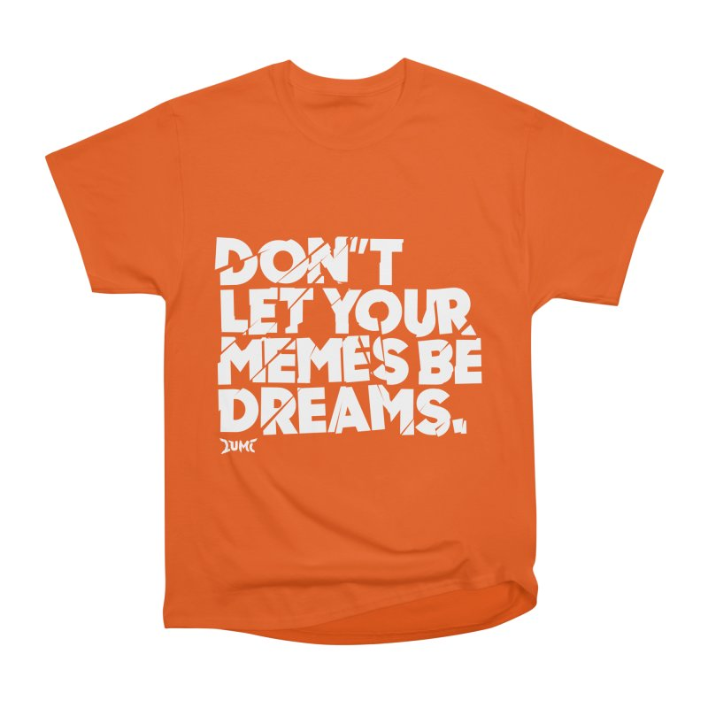 Don't Let Your Memes Be Dreams Women's T-Shirt by Lumi