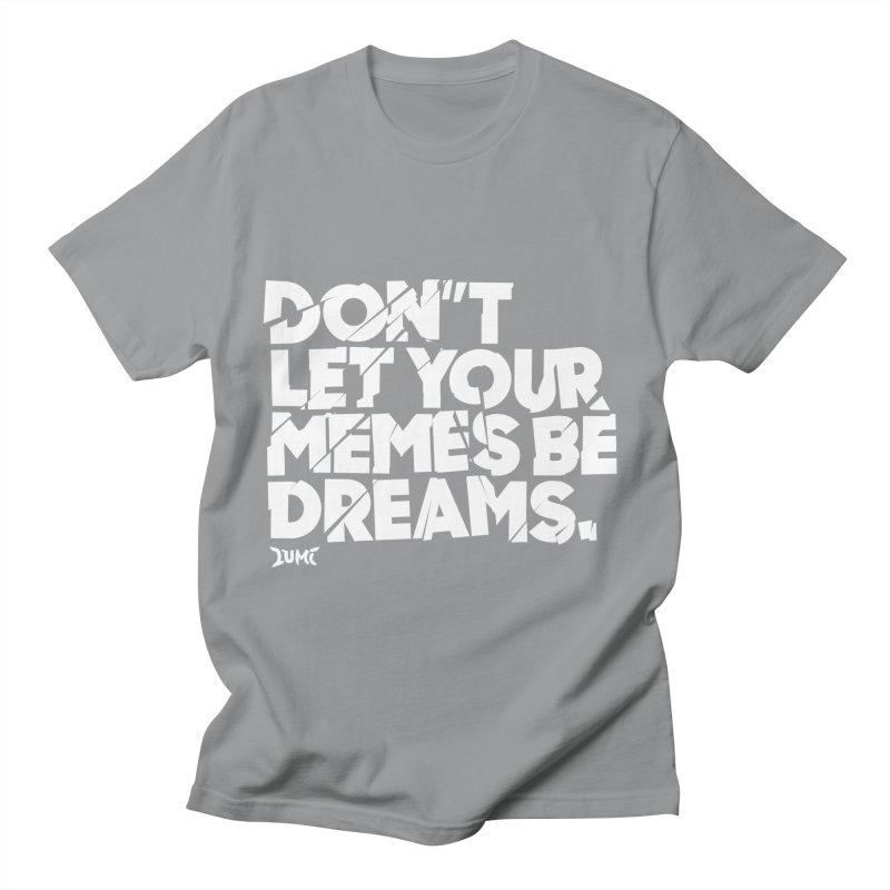 Don't Let Your Memes Be Dreams Women's Regular Unisex T-Shirt by Lumi