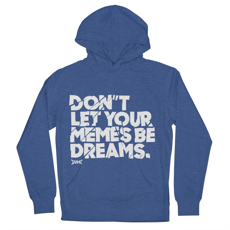 Don't Let Your Memes Be Dreams Women's French Terry Pullover Hoody by Lumi