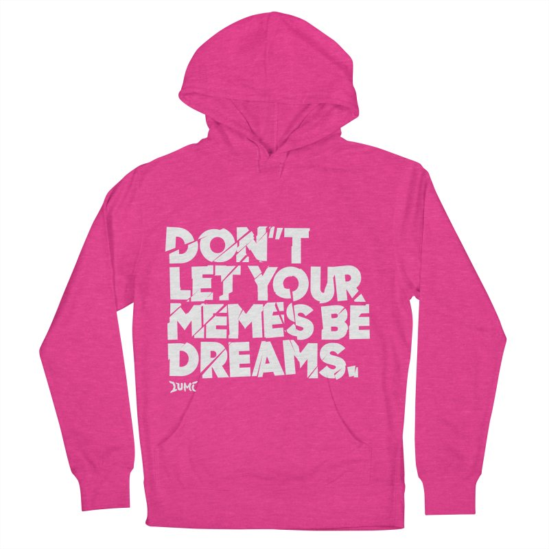 Don't Let Your Memes Be Dreams Men's Pullover Hoody by Lumi