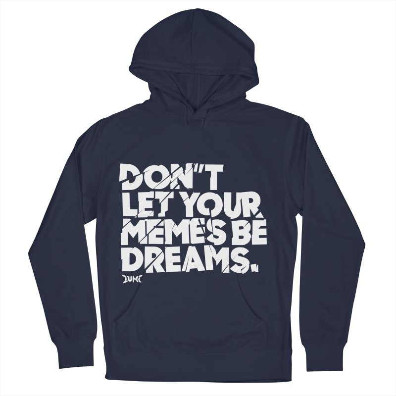 Don't Let Your Memes Be Dreams Men's French Terry Pullover Hoody by Lumi