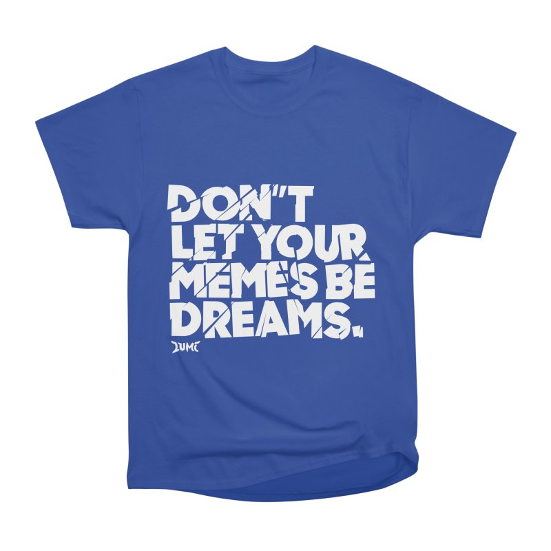 Don't Let Your Memes Be Dreams Women's Heavyweight Unisex T-Shirt by Lumi