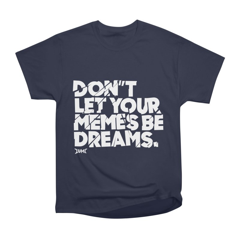 Don't Let Your Memes Be Dreams Men's Heavyweight T-Shirt by Lumi