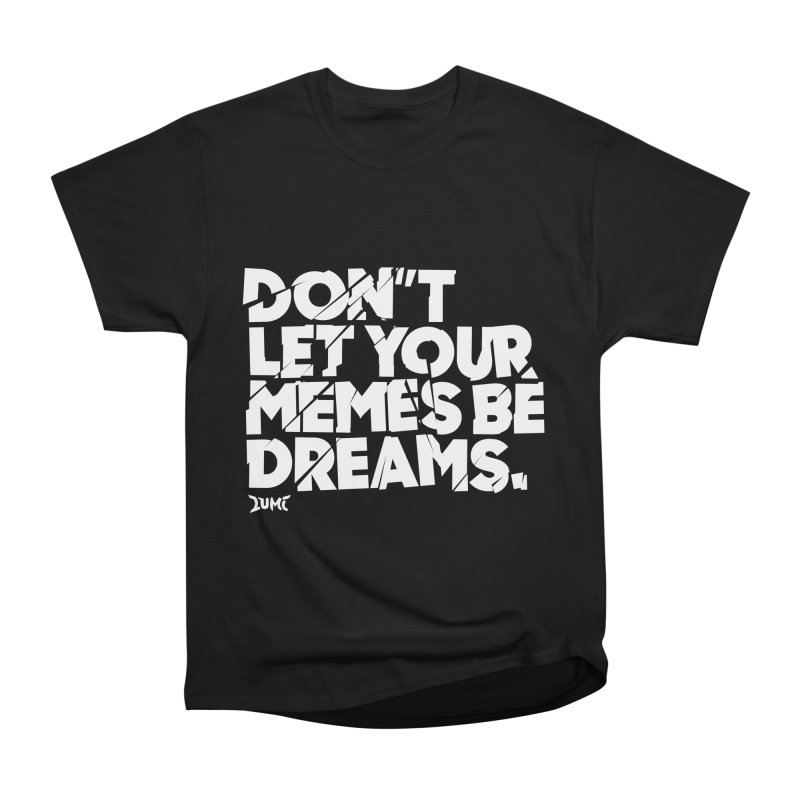 Don't Let Your Memes Be Dreams in Men's Classic T-Shirt Black by Lumi