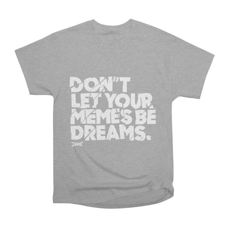 Don't Let Your Memes Be Dreams Men's Classic T-Shirt by Lumi