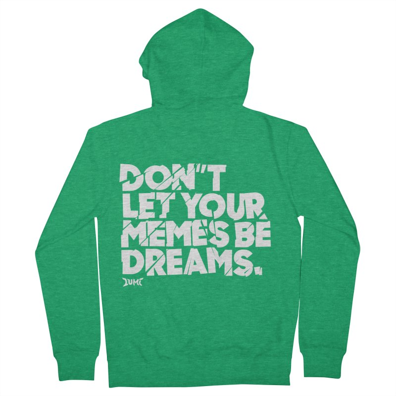 Don't Let Your Memes Be Dreams Women's Zip-Up Hoody by Lumi