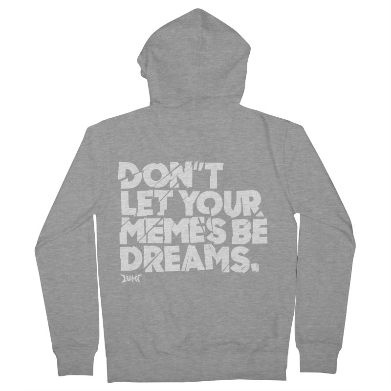 Don't Let Your Memes Be Dreams Women's French Terry Zip-Up Hoody by Lumi