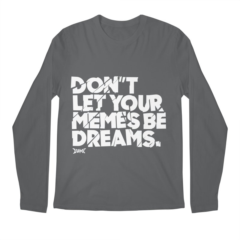Don't Let Your Memes Be Dreams Men's Regular Longsleeve T-Shirt by Lumi