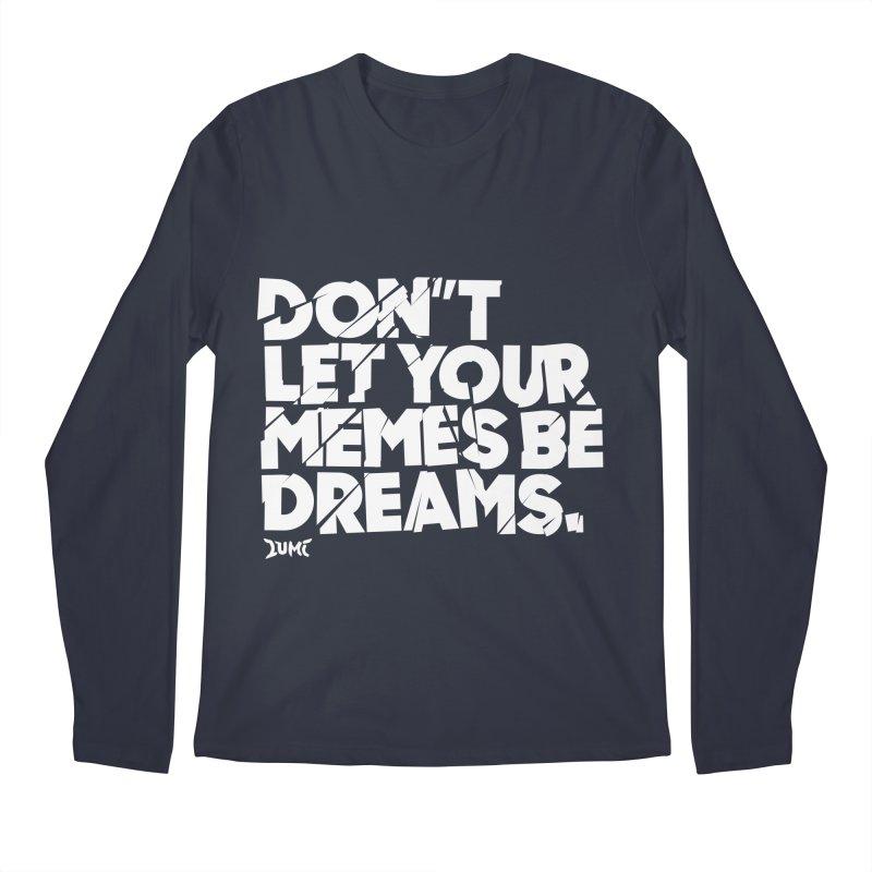 Don't Let Your Memes Be Dreams Men's Longsleeve T-Shirt by Lumi