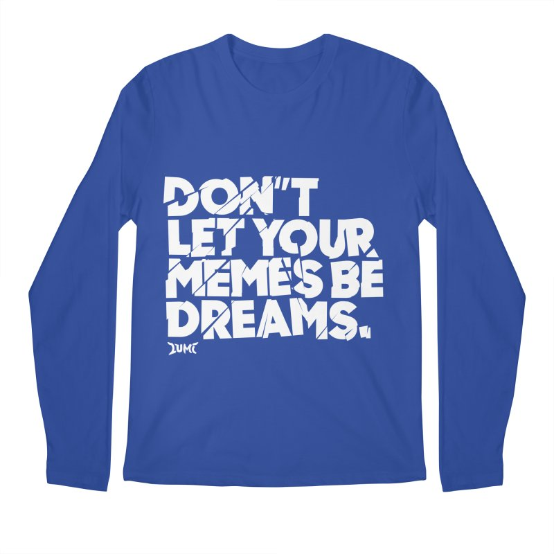 Don't Let Your Memes Be Dreams Men's Regular Longsleeve T-Shirt by Lumi
