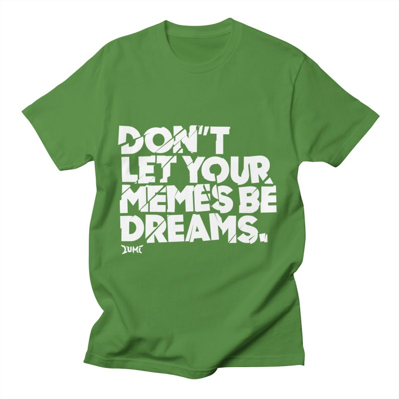 Don't Let Your Memes Be Dreams Women's Regular Unisex T-Shirt by Lumi