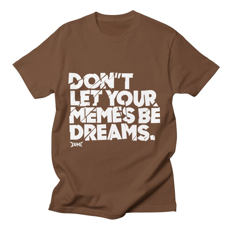 Don't Let Your Memes Be Dreams Men's T-shirt by Lumi