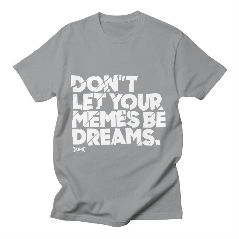 Don't Let Your Memes Be Dreams Women's Unisex T-Shirt by Lumi