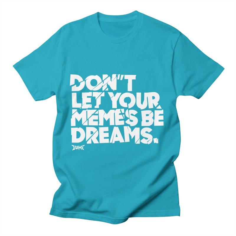 Don't Let Your Memes Be Dreams Men's Regular T-Shirt by Lumi