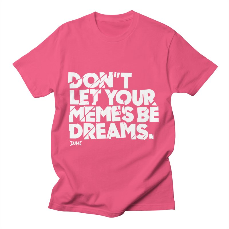 Don't Let Your Memes Be Dreams Men's T-Shirt by Lumi