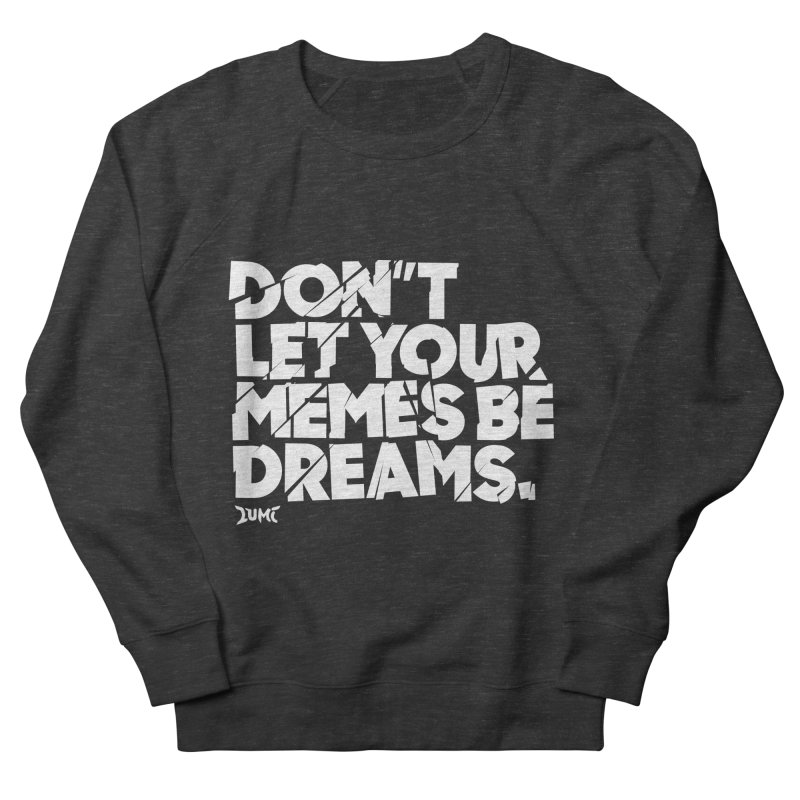 Don't Let Your Memes Be Dreams Women's French Terry Sweatshirt by Lumi
