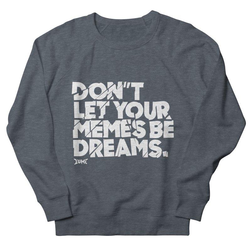 Don't Let Your Memes Be Dreams Women's Sweatshirt by Lumi