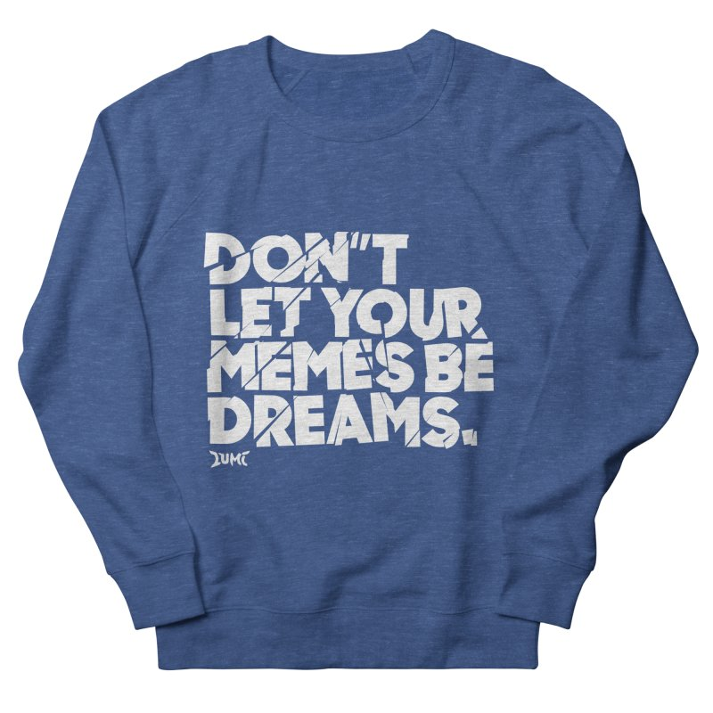 Don't Let Your Memes Be Dreams Men's Sweatshirt by Lumi