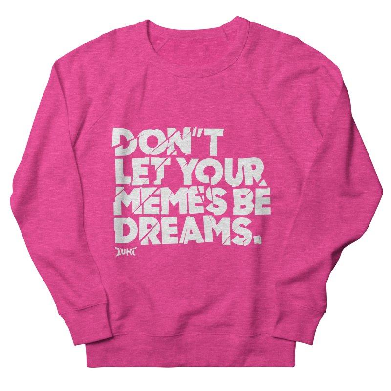 Don't Let Your Memes Be Dreams Men's Sweatshirt by Lumi
