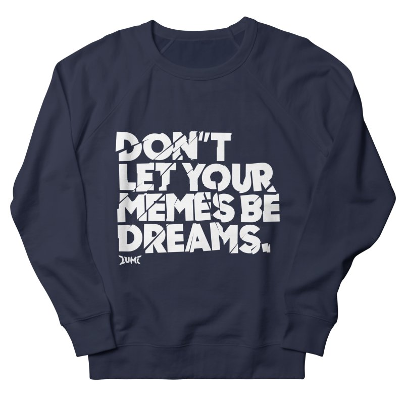 Don't Let Your Memes Be Dreams Men's French Terry Sweatshirt by Lumi