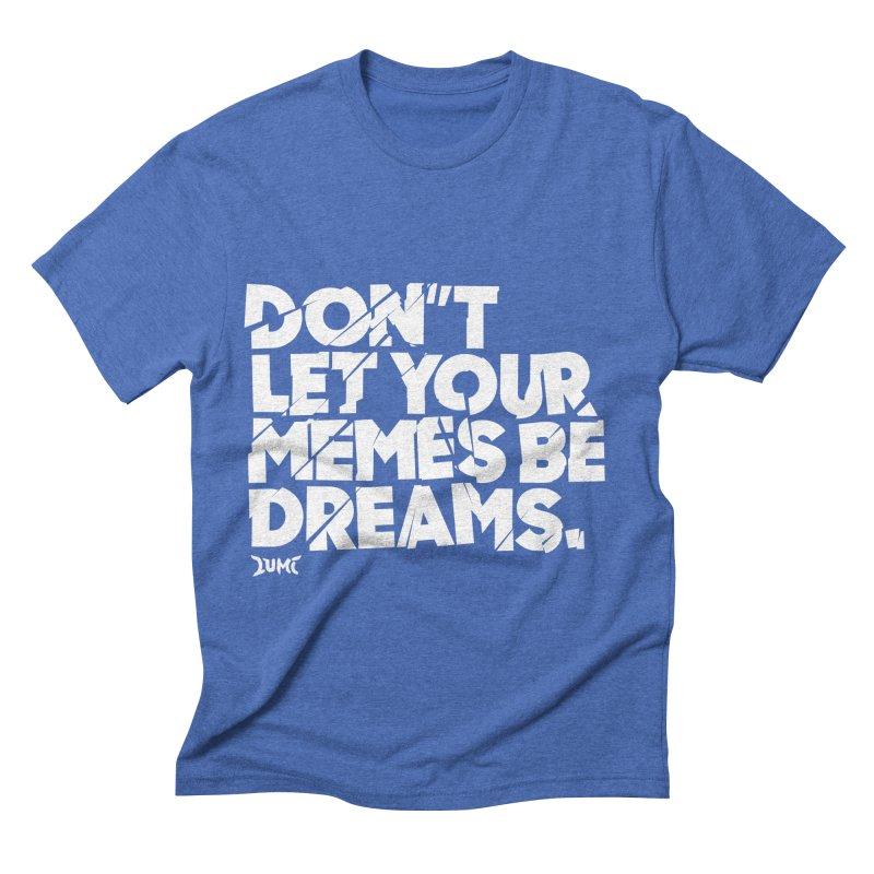 Don't Let Your Memes Be Dreams Men's Triblend T-Shirt by Lumi