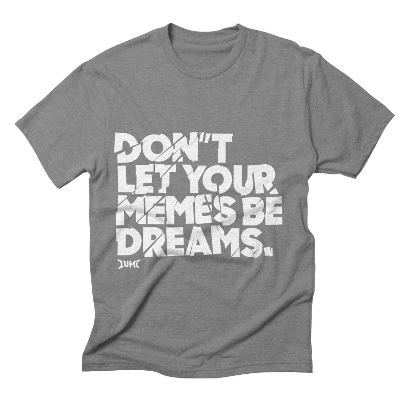Don't Let Your Memes Be Dreams Men's Triblend T-Shirt by Lumi