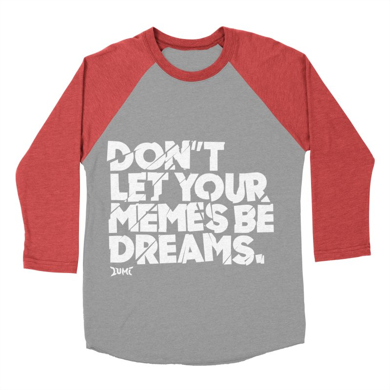 Don't Let Your Memes Be Dreams Women's Baseball Triblend Longsleeve T-Shirt by Lumi