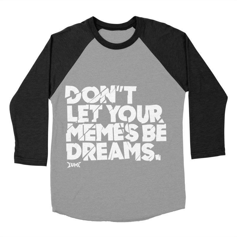 Don't Let Your Memes Be Dreams Men's Baseball Triblend Longsleeve T-Shirt by Lumi