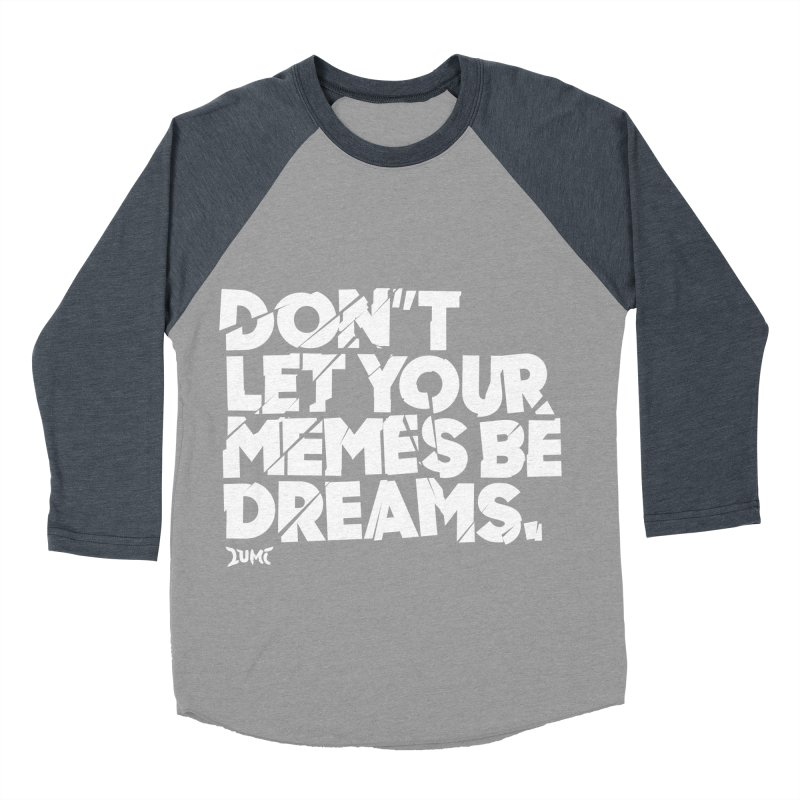 Don't Let Your Memes Be Dreams Men's Baseball Triblend Longsleeve T-Shirt by Lumi