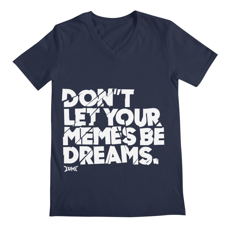 Don't Let Your Memes Be Dreams Men's Regular V-Neck by Lumi