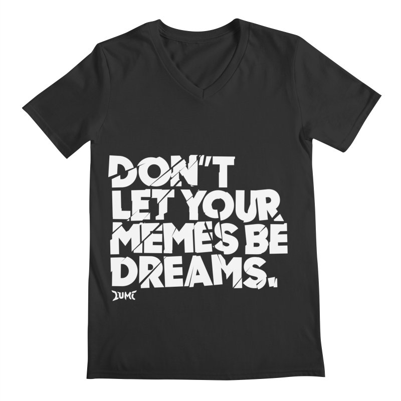 Don't Let Your Memes Be Dreams Men's V-Neck by Lumi