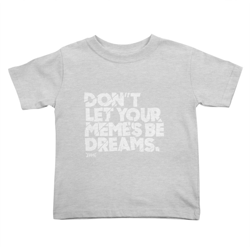 Don't Let Your Memes Be Dreams Kids Toddler T-Shirt by Lumi