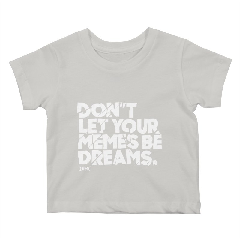 Don't Let Your Memes Be Dreams Kids Baby T-Shirt by Lumi