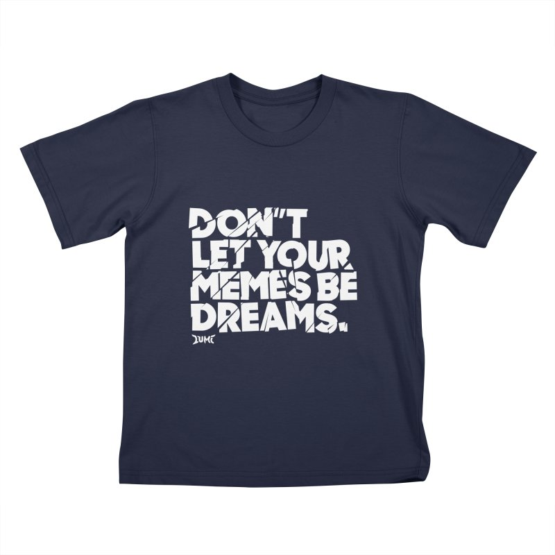 Don't Let Your Memes Be Dreams Kids T-shirt by Lumi